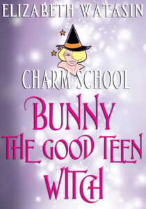Bunny the Good Teen Witch, by Elizabeth Watasin