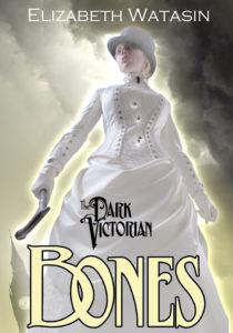 Dark Victorian: Bones by Elizabeth Watasin